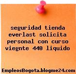 seguridad tienda everlast solicita personal con curso viegnte 440 liquido