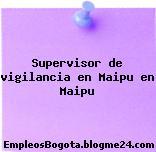 Supervisor de vigilancia en Maipu en Maipu