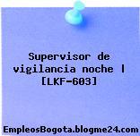 Supervisor de vigilancia noche | [LKF-603]