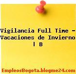 Vigilancia Full Time – Vacaciones de Invierno | B
