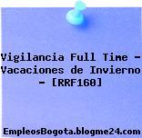 Vigilancia Full Time – Vacaciones de Invierno – [RRF160]